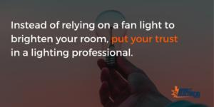 12 2 300x150 - WHY CEILING FAN LIGHTS DON'T CUT IT